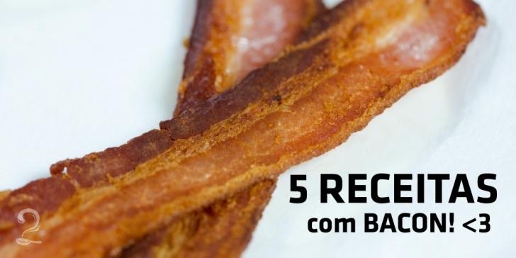 5 Receitas com Bacon que vão te ajudar a superar aquele vácuo no Whatsapp!